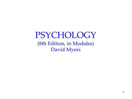 1 PSYCHOLOGY (8th Edition, in Modules) David Myers.