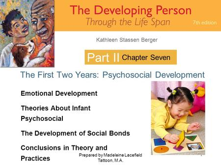 Kathleen Stassen Berger Prepared by Madeleine Lacefield Tattoon, M.A. 1 Part II The First Two Years: Psychosocial Development Chapter Seven Emotional Development.