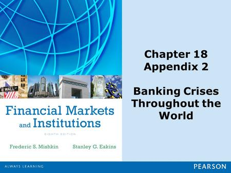 Chapter 18 Appendix 2 Banking Crises Throughout the World.