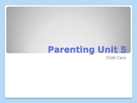 Parenting Unit 5 Child Care. What are some factors that influence child care decisions? What are some factors that influence child care decisions? Child's.