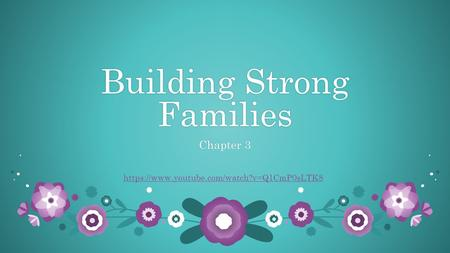 Building Strong Families Chapter 3Chapter 3 https://www.youtube.com/watch?v=Q1CmP0sLTK8.
