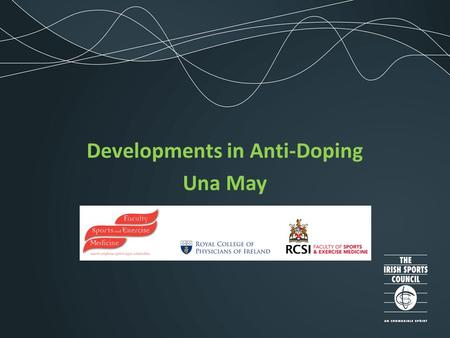 Developments in Anti-Doping Una May. Outline What's been happening in Ireland What's been happening overseas What's coming up!