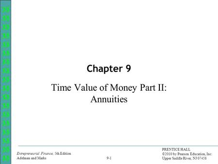 $$ Entrepreneurial Finance, 5th Edition Adelman and Marks PRENTICE HALL ©2010 by Pearson Education, Inc. Upper Saddle River, NJ 07458 9-1 Chapter 9 Time.