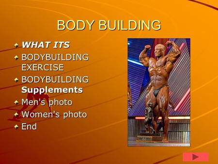BODY BUILDING WHAT ITS BODYBUILDING EXERCISE BODYBUILDING Supplements Men's photo Women's photo End.