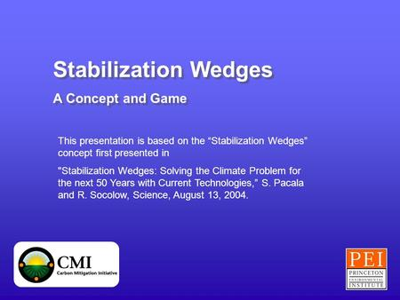 "Stabilization Wedges A Concept and Game Stabilization Wedges A Concept and Game This presentation is based on the ""Stabilization Wedges"" concept first."