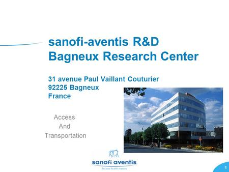 1 sanofi-aventis R&D Bagneux Research Center 31 avenue Paul Vaillant Couturier 92225 Bagneux France Access And Transportation.