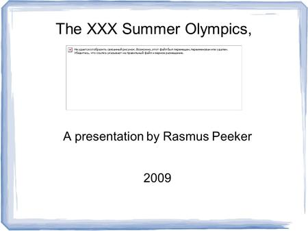 A presentation by Rasmus Peeker 2009 The XXX Summer Olympics,