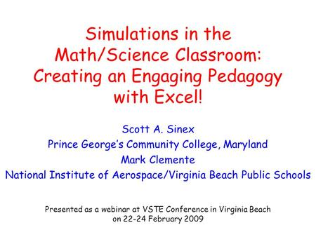 Simulations in the Math/Science Classroom: Creating an Engaging Pedagogy with Excel! Scott A. Sinex Prince George's Community College, Maryland Mark Clemente.