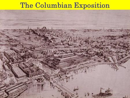 The Columbian Exposition. May 1 – October 30, 1893.