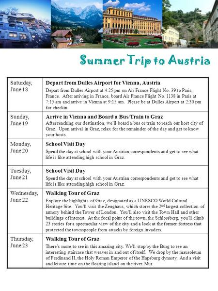 Summer Trip to Austria Saturday, June 18 Depart from Dulles Airport for Vienna, Austria Depart from Dulles Airport at 4:25 pm on Air France Flight No.