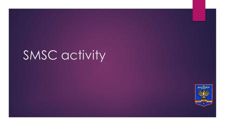 SMSC activity.  Who  What  Where https://www.youtube.com/watch?v=FCHI7w5zkWA.