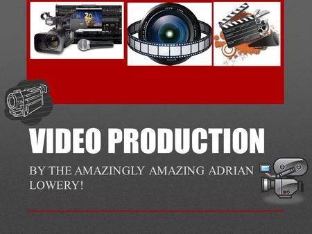 VIDEO PRODUCTION BY THE AMAZINGLY AMAZING ADRIAN LOWERY!