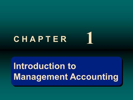 Introduction to Management Accounting Introduction to Management Accounting C H A P T E R 1.