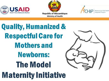Quality, Humanized & Respectful Care for Mothers and Newborns: The Model Maternity Initiative.