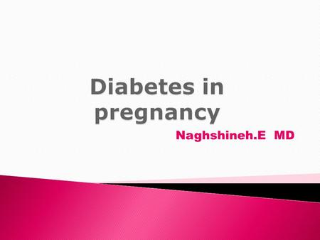 Naghshineh.E MD.  do not have overt vasculopathy  do not have increased risk of congenital malformations 2diabetes in pregnancy.