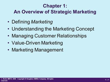L. Bruhn MKTG 3050 Copyright © Houghton Mifflin Company. All rights reserved. 1 | 1 Chapter 1: An Overview of Strategic Marketing Defining Marketing Understanding.