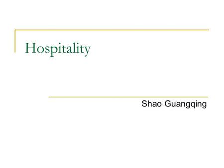 Hospitality Shao Guangqing. Outline What's hospitality? China  Dining and Entertainment  Gifts.