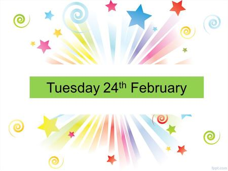 Tuesday 24 th February. FAIR TRADE FORTNIGHT Fairtrade Fortnight runs from 23 rd February until 3 rd March. The Fairtrade Committee are running a number.