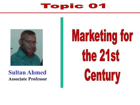 Sultan Ahmed Associate Professor. Lecture objectives You would be able to answer the followings after reading the chapter: 1. Definitions: Market, marketing,
