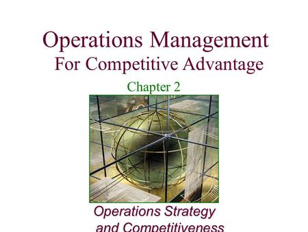 Operations Management For Competitive Advantage 1 Operations Strategy and Competitiveness Operations Management For Competitive Advantage Chapter 2.