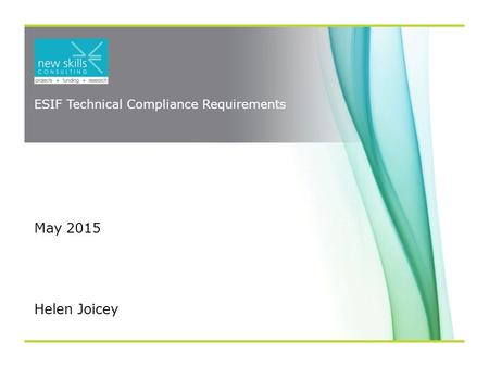 ESIF Technical Compliance Requirements May 2015 WORKSHOP Helen Joicey.