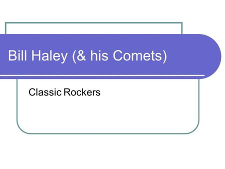 Bill Haley (& his Comets) Classic Rockers. Biography Born in Highland Park, Michigan, on July 6, 1925 Family had roots in the South and eventually settled.