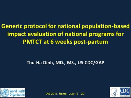 Generic protocol for national population-based impact evaluation of national programs for PMTCT at 6 weeks post-partum Thu-Ha Dinh, MD., MS., US CDC/GAP.