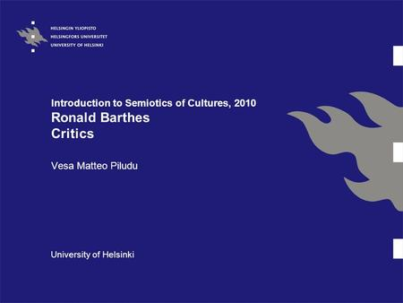Introduction to Semiotics of Cultures, 2010 Ronald Barthes Critics Vesa Matteo Piludu University of Helsinki.