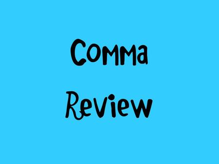 Comma Review. Use a comma between all items in a series. My favorite colors are green, orange, and pink. I enjoy reading, shopping, and writing.