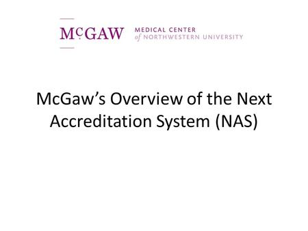 McGaw's Overview of the Next Accreditation System (NAS)