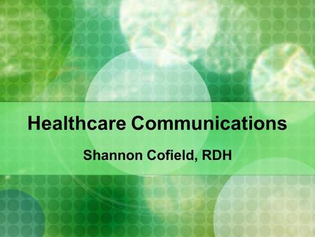 Healthcare Communications Shannon Cofield, RDH. Essential Question How can communication affect patient care?