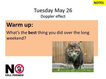 Tuesday May 26 Doppler effect Warm up: What's the best thing you did over the long weekend? NOTES Ans: 0.91 sec.