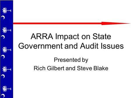 ARRA Impact on State Government and Audit Issues Presented by Rich Gilbert and Steve Blake.