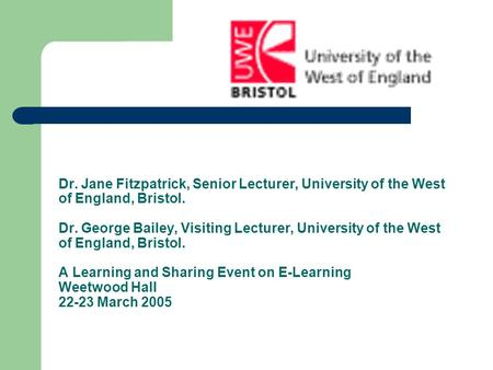 Dr. Jane Fitzpatrick, Senior Lecturer, University of the West of England, Bristol. Dr. George Bailey, Visiting Lecturer, University of the West of England,