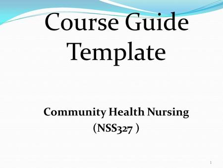 1 Course Guide Template Community Health Nursing (NSS327 )