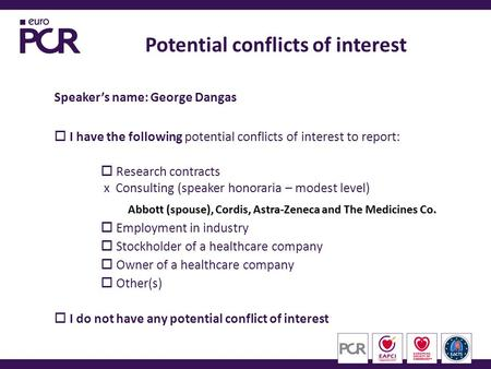 Speaker's name: George Dangas  I have the following potential conflicts of interest to report:  Research contracts x Consulting (speaker honoraria –