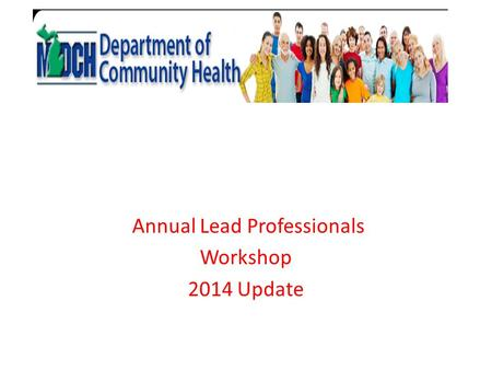 Annual Lead Professionals Workshop 2014 Update. Susan Moran Senior Deputy Director Public Health Administration Began May 26, 2014 MPH and Nursing Great.