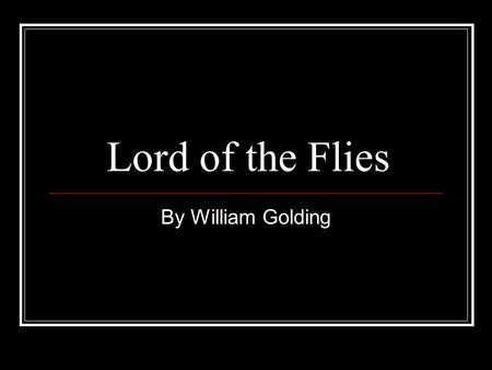 Lord of the Flies By William Golding. Our approach: As we read through Lord of the Flies, you will be asked to focus on two elements - Symbols - Characters.