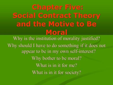 Chapter Five: Social Contract Theory and the Motive to Be Moral Chapter Five: Social Contract Theory and the Motive to Be Moral Why is the institution.
