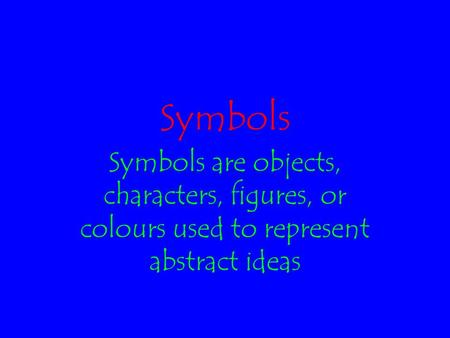 Symbols Symbols are objects, characters, figures, or colours used to represent abstract ideas.