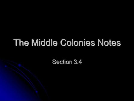 The Middle Colonies Notes Section 3.4. The Middle Colonies New York New York 1625 founded by the Dutch as New Netherland. Became New York in 1664 when.