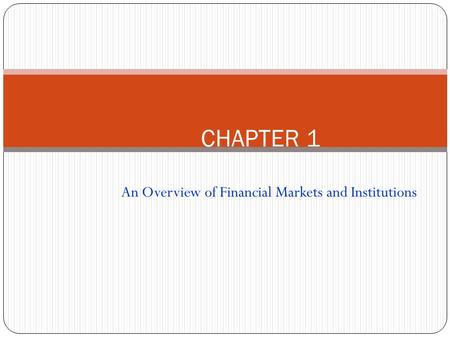 An Overview of Financial Markets and Institutions CHAPTER 1.