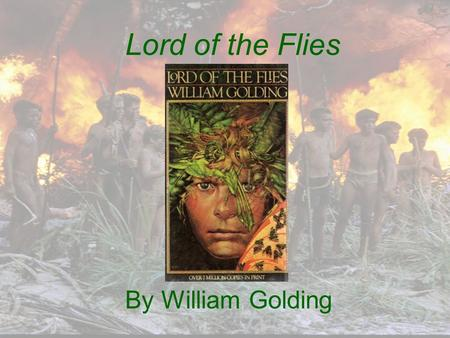 Lord of the Flies By William Golding. About the Author Born in Cornwall, England, in 1911 Joined the Royal Navy in 1940 and served for six years during.
