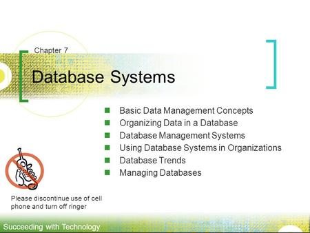 Succeeding with Technology Database Systems Basic Data Management Concepts Organizing Data in a Database Database Management Systems Using Database Systems.