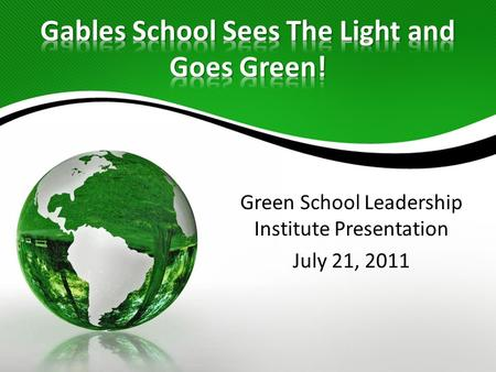 Green School Leadership Institute Presentation July 21, 2011.