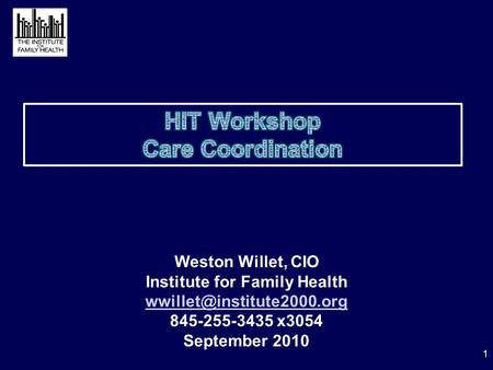 Weston Willet, CIO Institute for Family Health 845-255-3435 x3054 September 2010 1.
