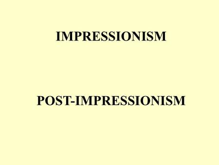 IMPRESSIONISM POST-IMPRESSIONISM. Began in Paris; influenced by Romanticism and Realism Artists gave their impression of a subject, rather than a realistic.
