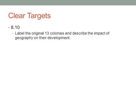 Clear Targets 8.10 Label the original 13 colonies and describe the impact of geography on their development.