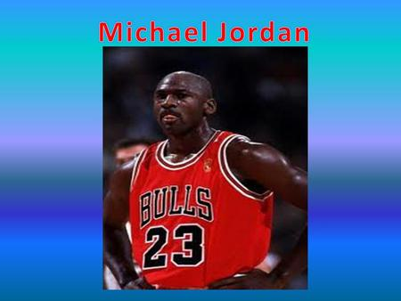 Birthdate Michael Jordan was born February 17, 1963, in Brooklyn New York.