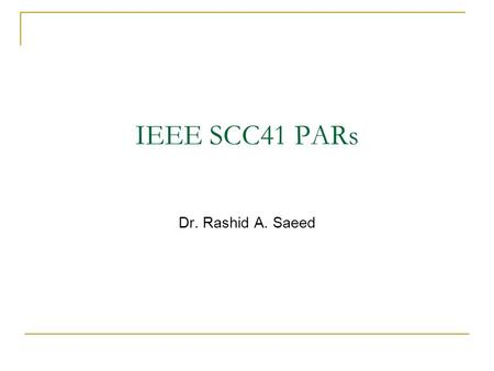 IEEE SCC41 PARs Dr. Rashid A. Saeed. 2 SCC41 Standards Project Acceptance Criteria 1. Broad market application  Each SCC41 (P1900 series) standard shall.